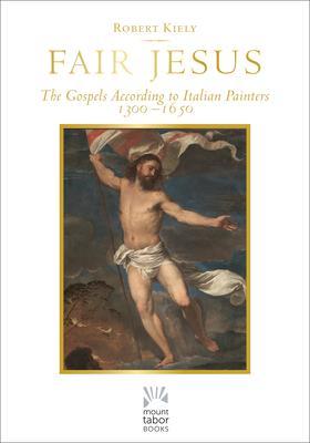 Fair Jesus: The Gospels According to Italian Painters 1300-1650