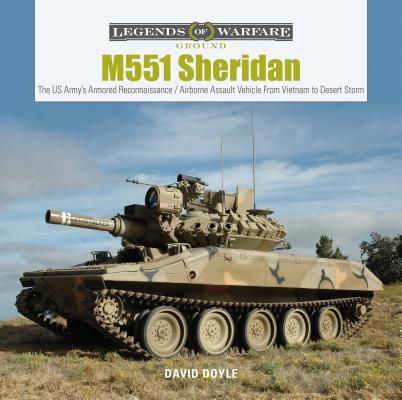 M551 Sheridan: The Us Army's Armored Reconnaissance / Airborne Assault Vehicle from Vietnam to Desert Storm