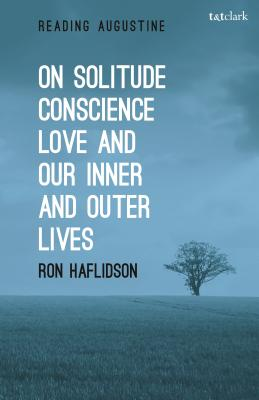 On Solitude, Conscience, Love and Our Inner and Outer Lives