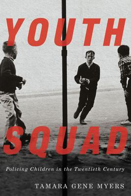 Youth Squad: Policing Children in the Twentieth Century