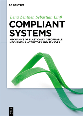 Compliant Systems: Mechanics of Elastically Deformable Mechanisms, Actuators and Sensors