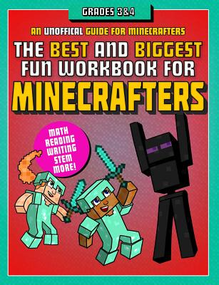 The the Best and Biggest Fun Workbook for Minecrafters, Grades 3-4: An Unofficial Learning Adventure for Minecrafters