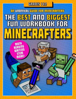 The Best and Biggest Fun Workbook for Minecrafters, Grades 1-2: An Unofficial Learning Adventure for Minecrafters