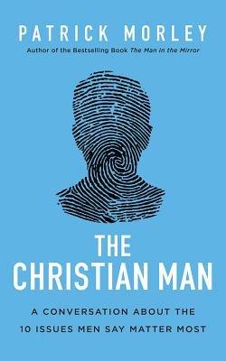 The Christian Man: A Conversation About the 10 Issues Men Say Matter Most ; Library Edition