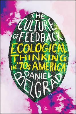 The Culture of Feedback: Ecological Thinking in Seventies America