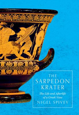 The Sarpedon Krater: The Life and Afterlife of a Greek Vase