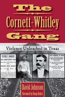 The Cornett-whitley Gang: Violence Unleashed in Texas