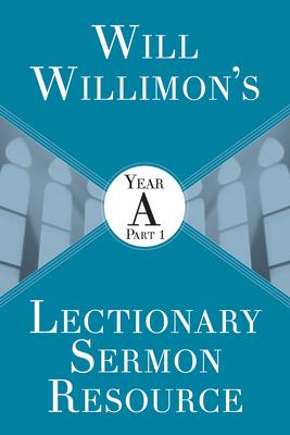 Will Willimon's Lectionary Sermon Resource: Year A