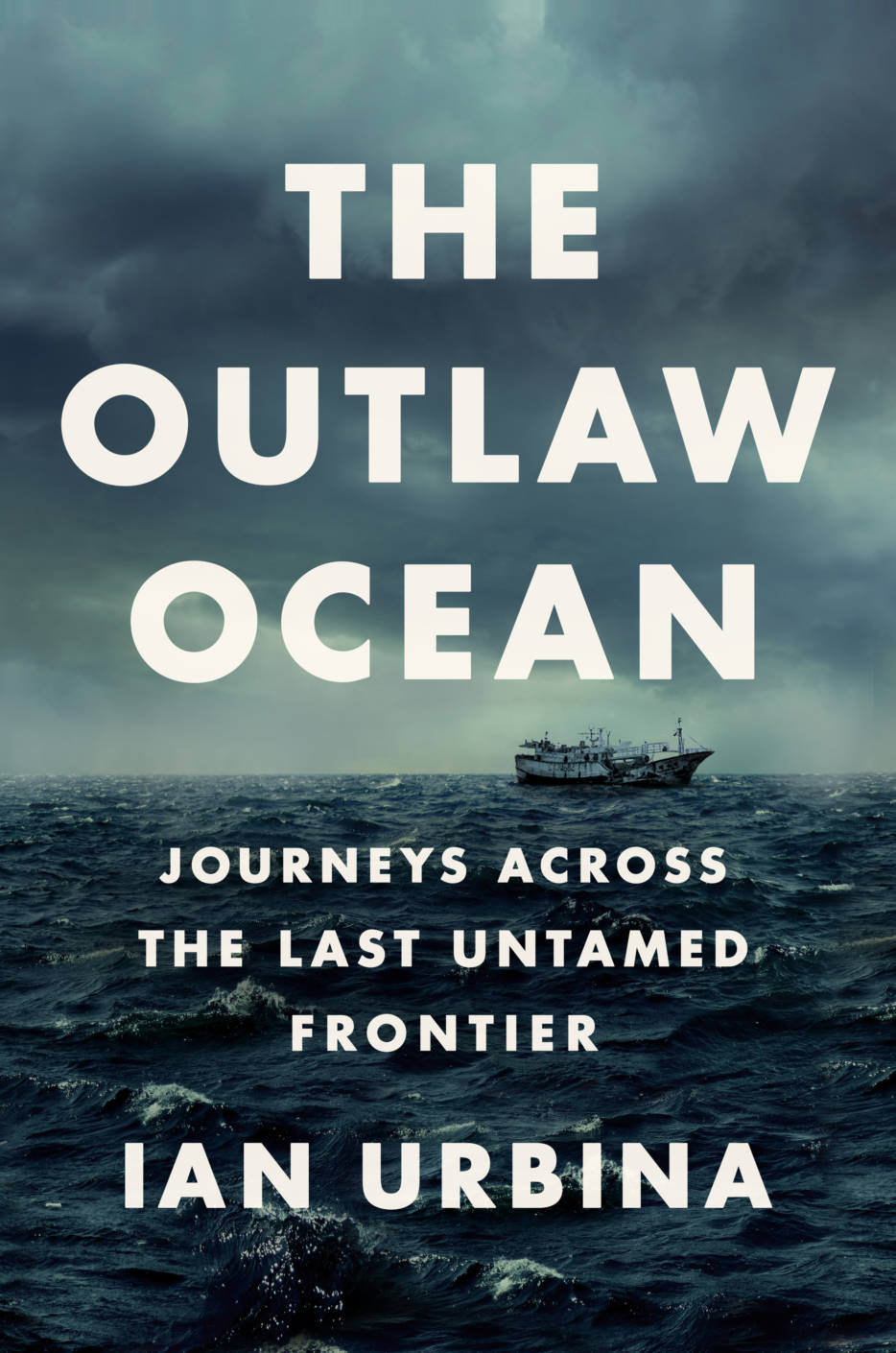 The Outlaw Ocean : Journeys Across the Last Untamed Frontier