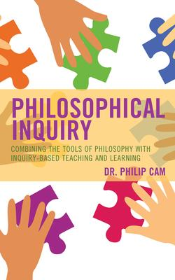 Philosophical Inquiry: Combining the Tools of Philosophy with Inquiry-Based Teaching and Learning