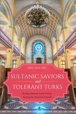 Sultanic Saviors and Tolerant Turks: Writing Ottoman Jewish History, Denying the Armenian Genocide