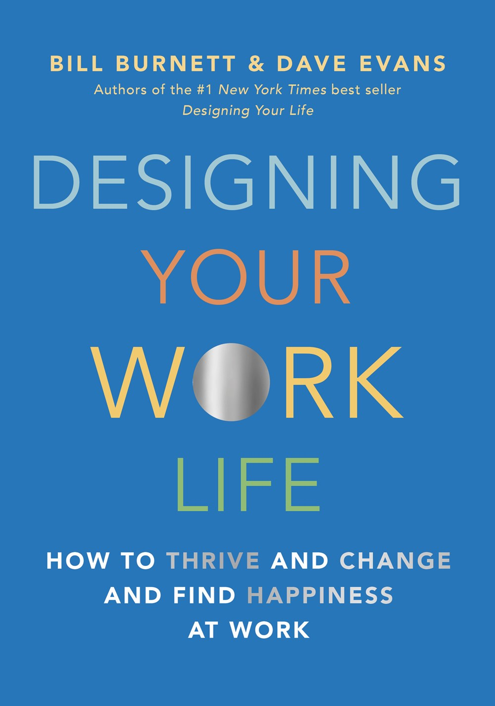 Designing Your Work Life : How to Thrive and Change and Find Happiness at Work