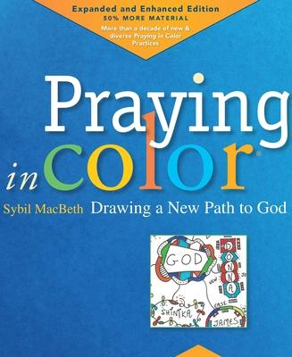 Praying in Color: Drawing a New Path to God: Expanded and Enhanced Edition
