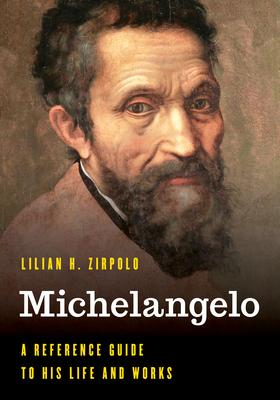 Michelangelo: A Reference Guide to His Life and Works