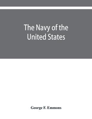 The navy of the United States, from the commencement, 1775 to 1853; with a brief history of each vessel''s service and fate as appears upon record.