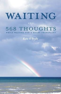 Waiting: 568 Thoughts While Waiting for a Heart Transplant