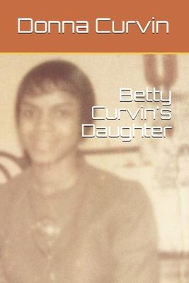 Betty Curvin''s Daughter