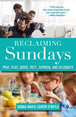 Reclaiming Sundays: Pray, Play, Serve, Rest, Refresh, and Celebrate