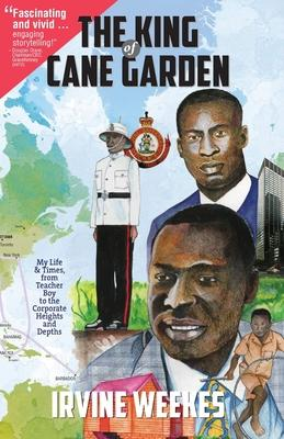 The King of Cane Garden: My Life & Times, from Teacher Boy to the Corporate Heights and Depths