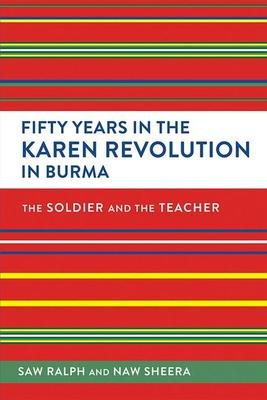 Fifty Years in the Karen Revolution in Burma: The Soldier and the Teacher