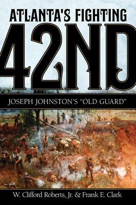 Atlanta''s Fighting Forty-Second: Joseph Johnston''s Old Guard