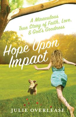 Hope Upon Impact: A Miraculous, True Story of Faith, Love, and God''s Goodness