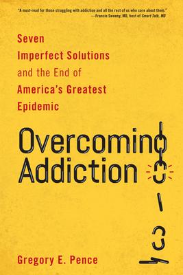 Overcoming Addiction: Seven Imperfect Solutions and the End of America's Greatest Epidemic