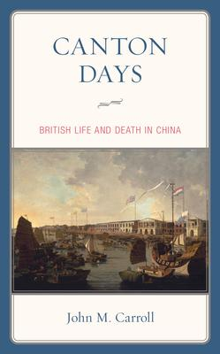 Canton Days: British Life and Death in China