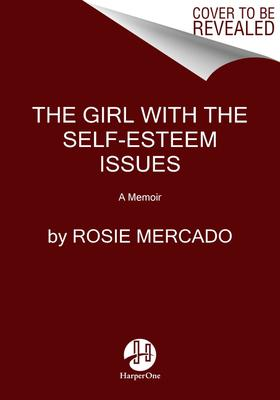 The Girl with the Self-Esteem Issues: A Memoir