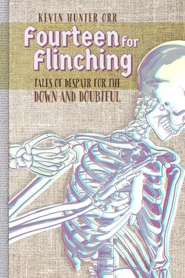 Fourteen for Flinching: Tales of Despair for the Down and Doubtful