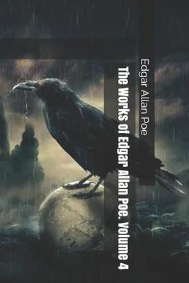 The Works of Edgar Allan Poe. Volume 4