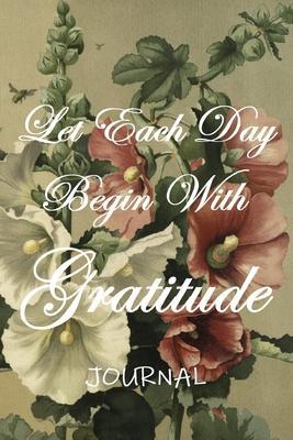 Let Each Day Begin With Gratitude: Journal
