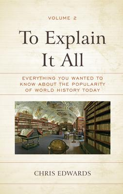 To Explain It All: Everything You Wanted to Know about the Popularity of World History Today, Volume 2