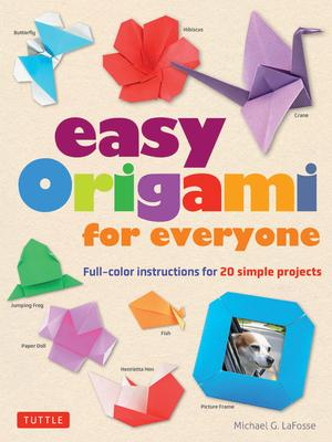 Easy Origami for Everyone: Full-Color Instructions for 20 Simple Projects