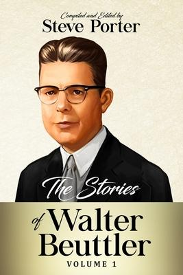 The Stories of Walter Beuttler: Volume 1