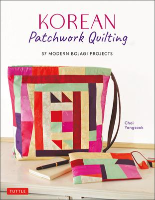 Korean Patchwork Quilting: 37 Modern Bojagi Projects