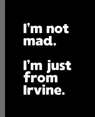 I''m not mad. I''m just from Irvine.: A Fun Composition Book for a Native Irvine, California CA Resident and Sports Fan