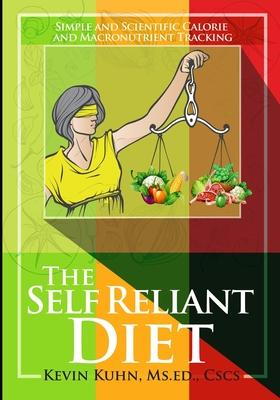 The Self Reliant Diet: Simple and Scientific Calorie and Macronutrient Tracking