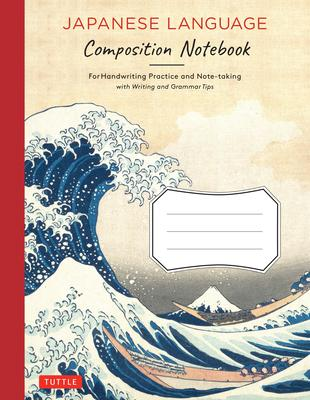 Tuttle Japanese Language Composition Notebook: For Handwriting Practice and Note Taking with Basic Writing and Grammar Tips