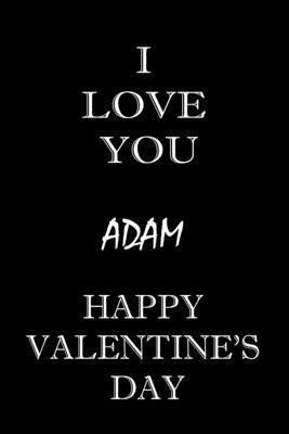 i love you Adam happy valentine''s day: composition notebook: valentine''s day gift for an happy valentine day gratitude your lover