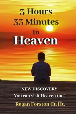 3 Hours 33 Minutes in Heaven: NEW DISCOVERY! Now Anyone Can Visit Heaven.