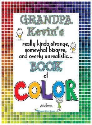 Grandpa Kevin''s...Book of COLOR: really kinda strange, somewhat bizarre and overly unrealistic..