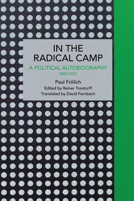 Paul Frölich: In the Radical Camp: A Political Autobiography 1890-1921