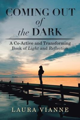 Coming out of the Dark: A Co-Active and Transforming Book of Light and Reflection