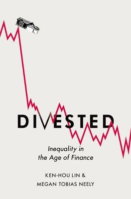 Divested: Inequality in the Age of Finance