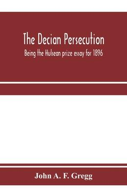 The Decian persecution; being the Hulsean prize essay for 1896