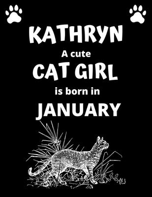 KATHRYN a cute cat girl is born in January: 100 pages, 8.5 x 11, White paper, Sketch, Doodle and Draw. Inspirational Motivational Birthday Gift Idea.