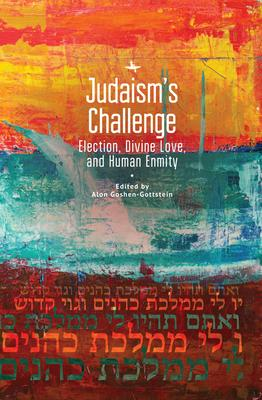 Judaism''s Challenge: Election, Divine Love, and Human Enmity