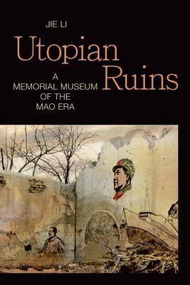 Utopian Ruins: A Memorial Museum of the Mao Era