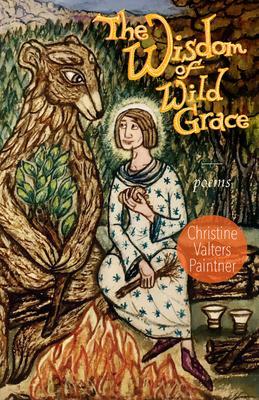 The Wisdom of Wild Grace: Poems